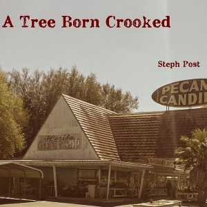 A Tree Born Crooked Steph Post